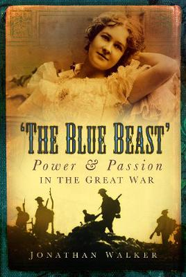 The Blue Beast: Power and Passion in the Great War (Hardback)