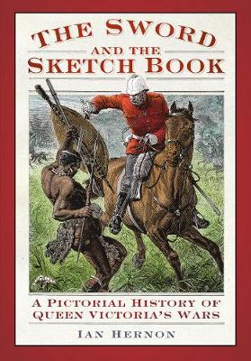 The Sword and the Sketch book: A Pictorial History of Queen Victoria's Wars (Paperback)