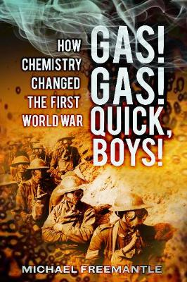 Gas! Gas! Quick Boys: How Chemistry Changed the First World War (Hardback)