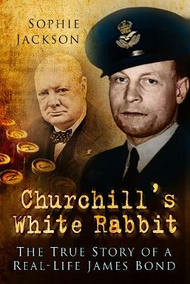 Churchill's White Rabbit: The True Story of a Real-Life James Bond (Hardback)