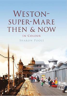 Weston-Super-Mare Then & Now (Hardback)