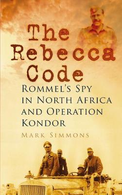 The Rebecca Code: Rommel's Spy in North Africa and Operation Kondor (Paperback)