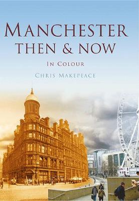 MANCHESTER THEN & NOW (Hardback)