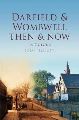 Darfield & Wombwell Then & Now (Hardback)