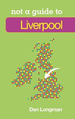 Liverpool: Not a Guide to (Paperback)