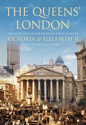 The Queen's London: The Metropolis in the Diamond Jubilee Years of Victoria and Elizabeth II (Hardback)
