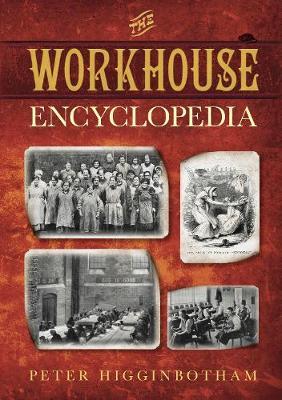 The Workhouse Encyclopedia (Hardback)