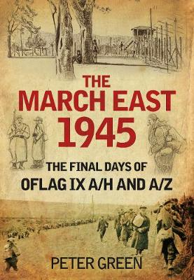 The March East 1945: The Final Days of Oflag IX A/H and IX A/Z (Paperback)