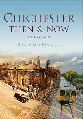 Chichester Then & Now (Hardback)