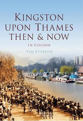 Kingston-upon-Thames: Then & Now (Hardback)