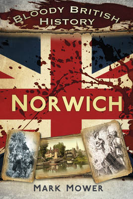 Bloody British History: Norwich (Paperback)