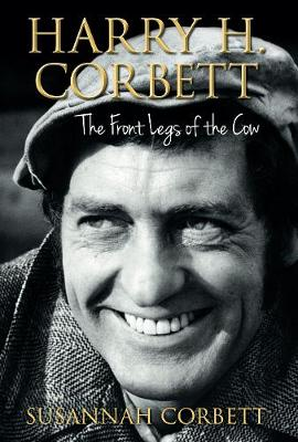 Harry H. Corbett: The Front Legs of the Cow (Hardback)