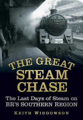 The Great Steam Chase: The Last Days of Steam on BR's Southern Region (Paperback)