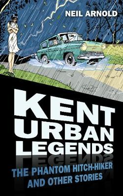 Kent Urban Legends: The Phantom Hitchhiker and Other Stories (Paperback)