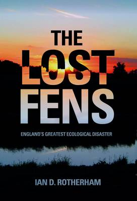 The Lost Fens: England's Greatest Ecological Disaster (Paperback)
