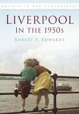 Liverpool in the 1950s: Britain in Old Photographs (Paperback)