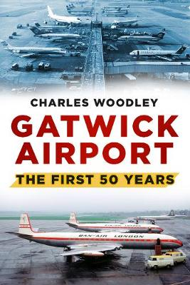 Gatwick Airport: The First 50 Years (Paperback)