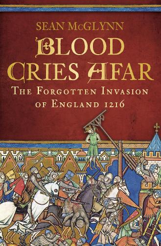 Blood Cries Afar: The Forgotten Invasion of England 1216 (Paperback)
