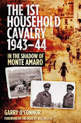 The First Household Cavalry Regiment 1943-44: In the Shadow of Monte Amaro (Hardback)