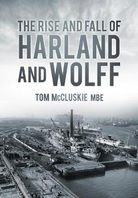 The Rise and Fall of Harland and Wolff (Paperback)