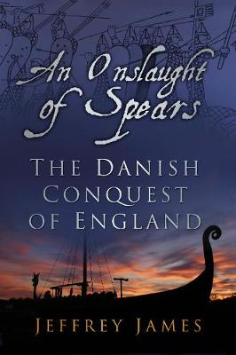 An Onslaught of Spears: The Danish Conquest of England (Paperback)