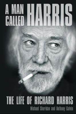 A Man Called Harris: The Life of Richard Harris (Hardback)