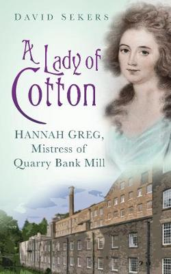 A Lady of Cotton: Hannah Greg, Mistress of Quarry Bank Mill (Paperback)