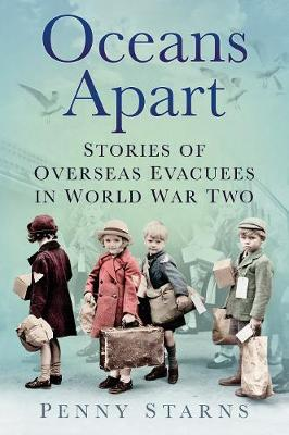 Oceans Apart: Stories of Overseas Evacuees in World War Two (Paperback)