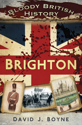 Bloody British History: Brighton - Bloody British History (Paperback)