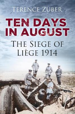 Ten Days in August: The Siege of Liege 1914 (Hardback)