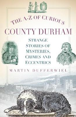 The A-Z of Curious County Durham (Paperback)