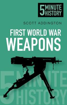 First World War Weapons: 5 Minute History (Paperback)