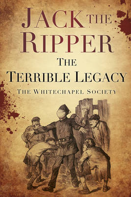 Jack the Ripper: The Terrible Legacy (Paperback)