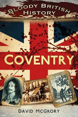 Bloody British History: Coventry (Paperback)