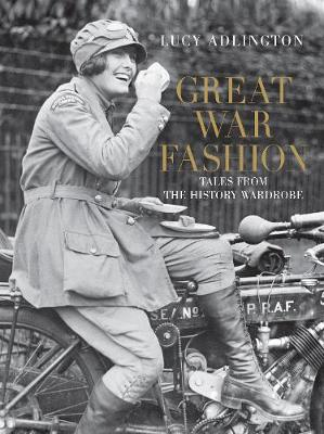 Great War Fashion: Tales from the History Wardrobe (Hardback)