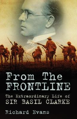 From the Frontline: The Extraordinary Life of Sir Basil Clarke (Hardback)