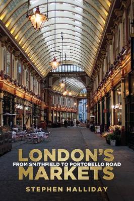 London's Markets: From Smithfield to Portobello Road (Paperback)