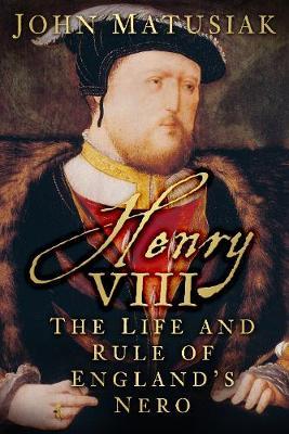 Henry VIII: The Life and Rule of England's Nero (Hardback)
