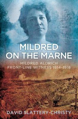 Mildred on the Marne: Mildred Aldrich, Front-line Witness 1914-1918 (Hardback)