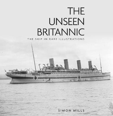 The Unseen Britannic: The Ship in Rare Illustrations (Hardback)