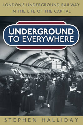 Underground to Everywhere: London's Underground Railway in the Life of the Capital (Paperback)