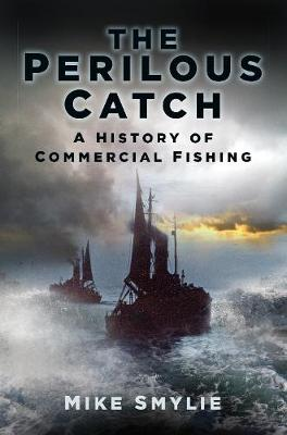 The Perilous Catch: A History of Commercial Fishing (Paperback)