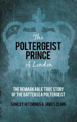 The Poltergeist Prince of London: The Remarkable True Story of the Battersea Poltergeist (Paperback)