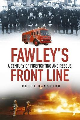 Fawley's Front Line: A Century of Firefighting and Rescue (Paperback)