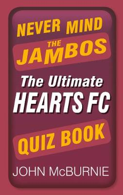 Never Mind the Jambos: The Ultimate Hearts FC Quiz Book (Paperback)