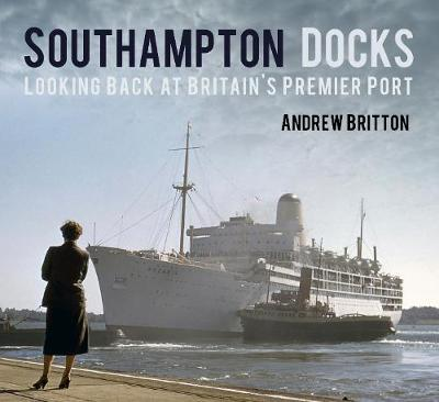 Southampton Docks: Looking Back at Britain's Premier Port (Paperback)