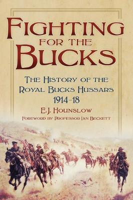 Fighting for the Bucks: The History of the Royal Bucks Hussars 1914-18 (Paperback)