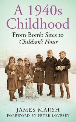 A 1940s Childhood: From Bomb Sites to Children's Hour (Paperback)