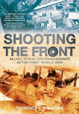 Shooting the Front: Allied Aerial Reconnaissance in the First World War (Paperback)