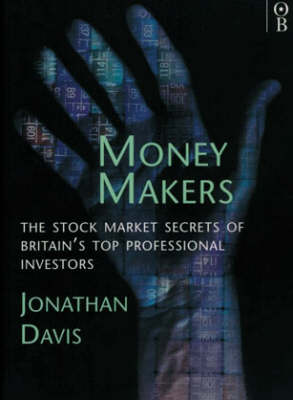 Money Makers: Stock Market Secrets of Britain's Top Professional Investment Managers (Paperback)